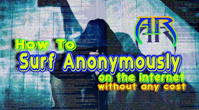 How to Surf Anonymously on the Internet without Any Cost