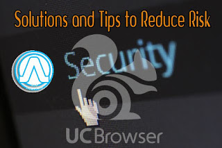 Is Really UC Browser is Safe? Risk and Solution We Observed