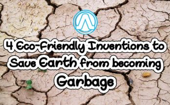 4 Eco-Friendly Invention to Save the earth from Becoming Garbage