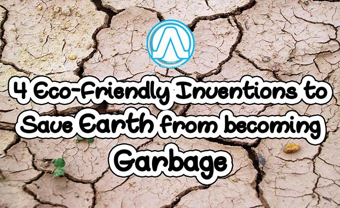 4 Eco-Friendly Inventions to Save Earth from becoming Garbage