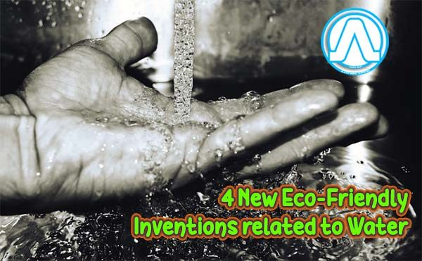 4 New Eco-Friendly Inventions related to Water We Observed