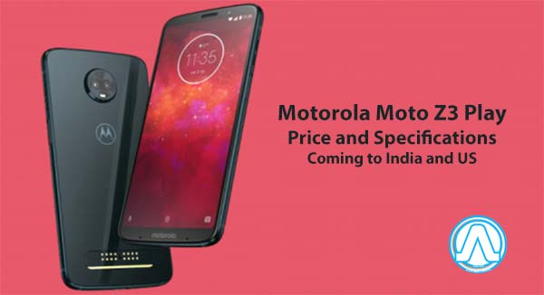 Motorola Moto Z3 Play Price : Coming to India and US