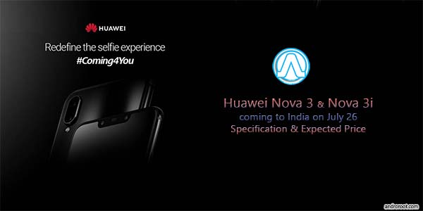 Huawei Nova 3 and Nova 3i coming to India on July 26