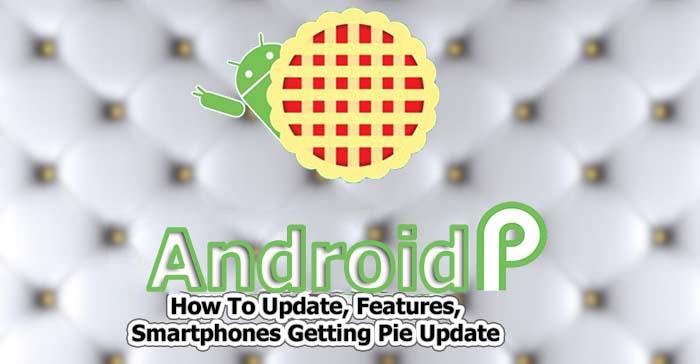 Android Pie 9.0 Update Features Smartphones