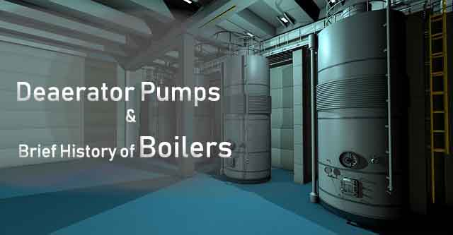 Deaerator Pumps and Brief History of Boilers